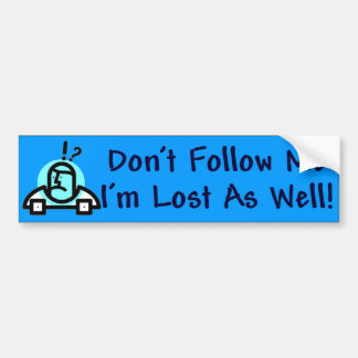 Dont Follow Me Bumper Sticker