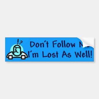 Dont Follow Me Bumper Sticker