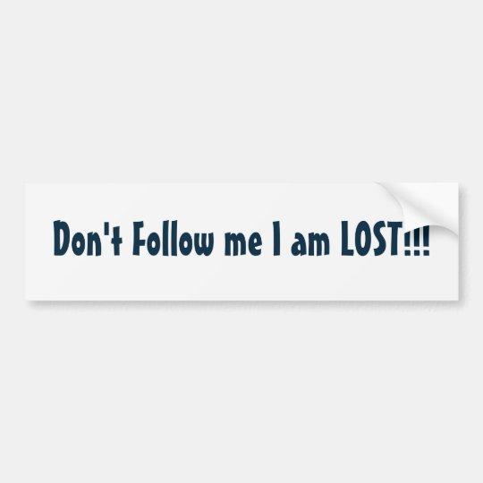 Don't Follow me I am LOST!!! Bumper Sticker