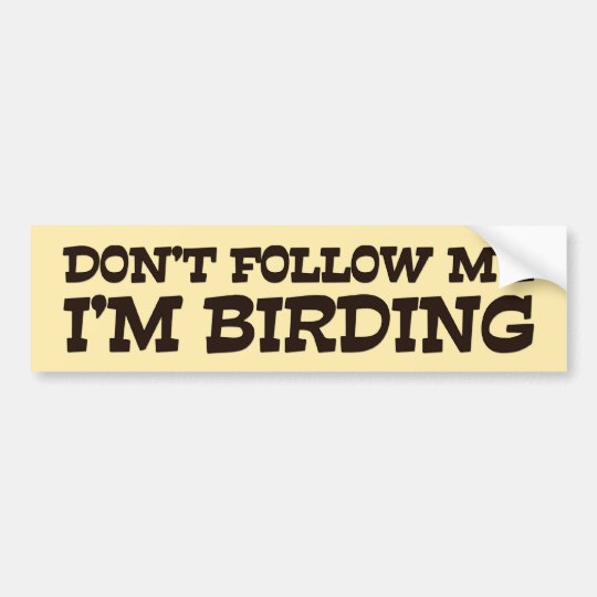 Don't Follow Me I'm Birding Bumper Sticker