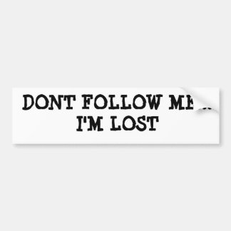 DONT FOLLOW ME...I'M LOST BUMPER STICKER