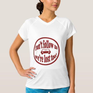 Don't follow us, we're lost too! humorous design T-Shirt
