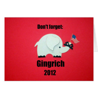 Dont forget: Gingrich 2012 Greeting Card