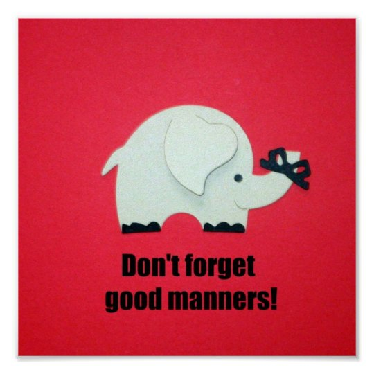 Don't forget good manners! poster