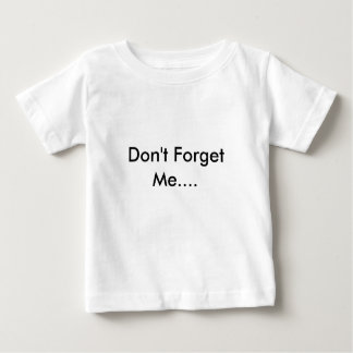 Don't Forget Me.... Baby T-Shirt