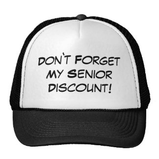 Dont forget my senior dicount hat