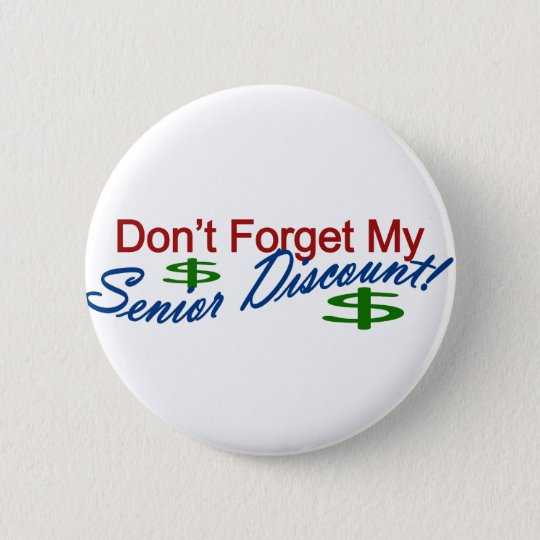 Don't Forget My Senior Discount 6 Cm Round Badge