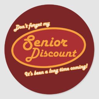Don't Forget My Senior Discount! Classic Round Sticker