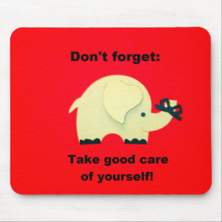 Don't forget: Take good care of yourself! Mouse Pads