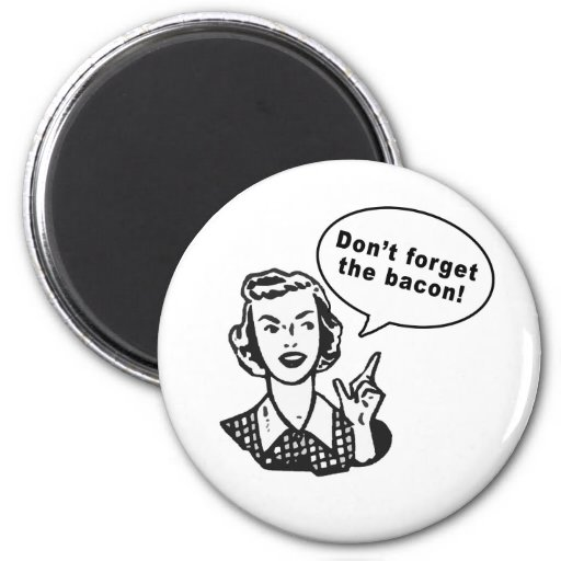Don't Forget the Bacon! Fun Bacon Design Refrigerator Magnet