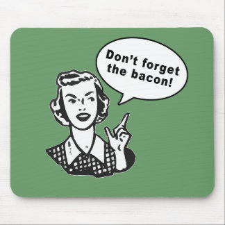 Don't Forget the Bacon! Fun Bacon Design Mousepads