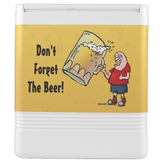 Don't Forget The Beer Funny Can Cooler Igloo