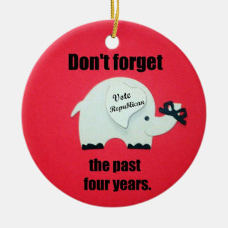 Dont' forget the past four years...vote Republican Round Ceramic Decoration
