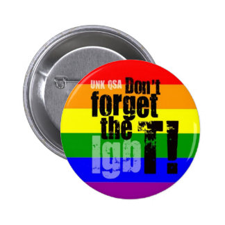 """""""Don't Forget the T!"""" - Transgender Button"""