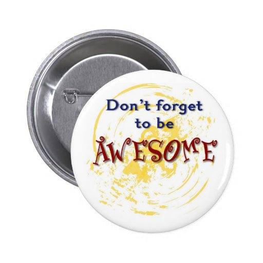 Don't forget to be AWESOME Buttons