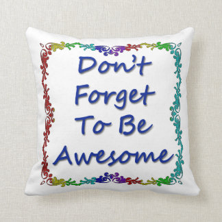 Don't Forget To Be Awesome Cushion