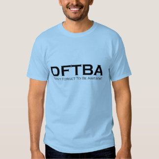 Don't Forget To Be Awesome (DFTBA) Tee Shirt