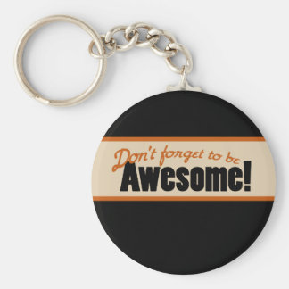 Don't Forget to be AWESOME Key Chain