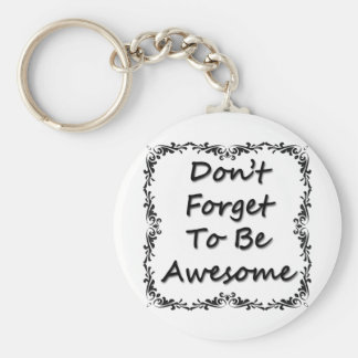 Don't Forget To Be Awesome Key Ring
