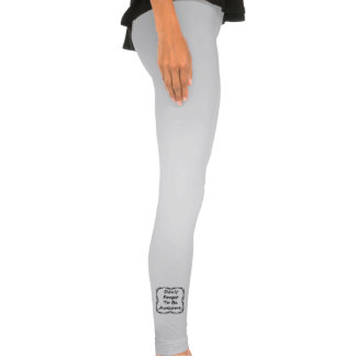 Don't Forget To Be Awesome Legging Tights