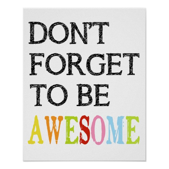 Don't forget to be awesome print poster