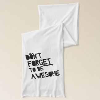 Don't Forget To Be Awesome Scarf