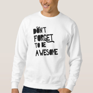 Don't Forget To Be Awesome Sweatshirt
