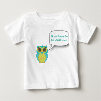 Don't forget to be OWLSOME! Baby T-Shirt