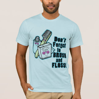 Dont Forget To Brush and Floss T-Shirt