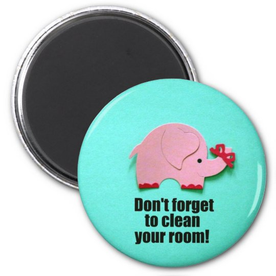 Don't forget to clean your room! 6 cm round magnet
