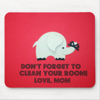 Don't forget to clean your room. Love, Mom Mouse Pad