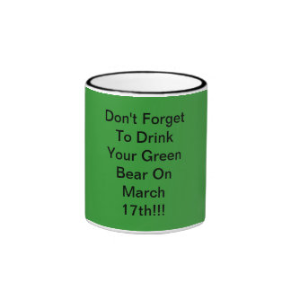 Don't Forget To Drink Your Green Bear On March ... Ringer Coffee Mug