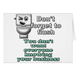 Don't forget to flush. You don't want everyone... Greeting Card