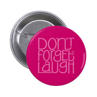 Don't Forget to Laugh pink Button