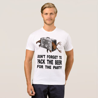 Don't Forget To Pack The Beer For The Party T-Shirt