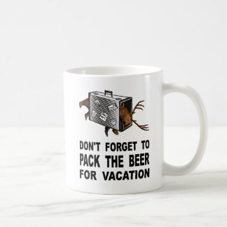 Don't Forget To Pack The Beer For Vacation Coffee Mug
