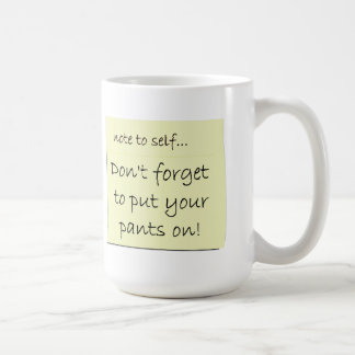 Don't Forget To Put Your Pants On Basic White Mug