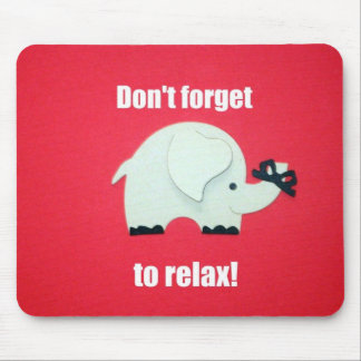 Don't forget to relax! mouse mat
