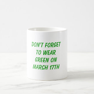 Don't Forget To Wear Green On March 17th Basic White Mug