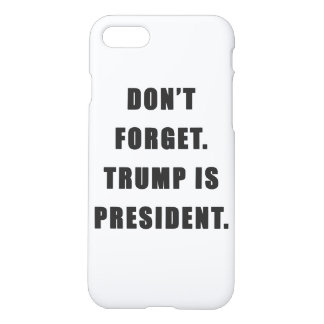 """""""Don't Forget. Trump Is President."""" iPhone Case"""