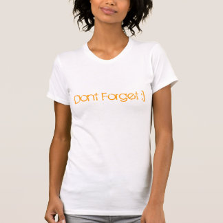 Dont Forget T-shirt