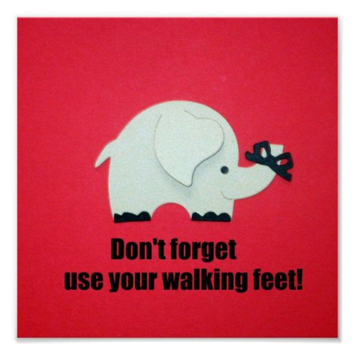 Don't forget, use your walking feet! poster