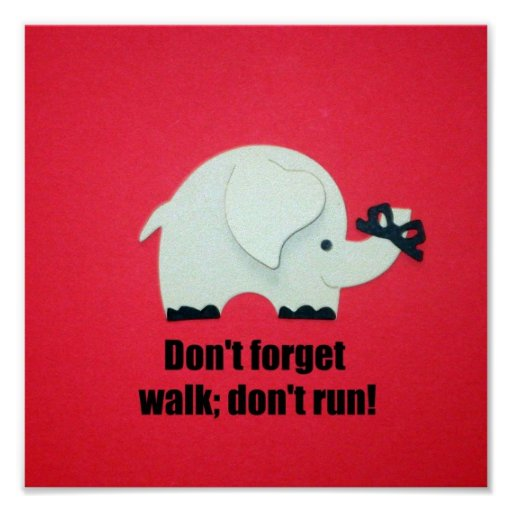 Don't forget, walk; don't run! poster