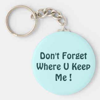 Don't Forget Where U Keep Me ! Basic Round Button Key Ring