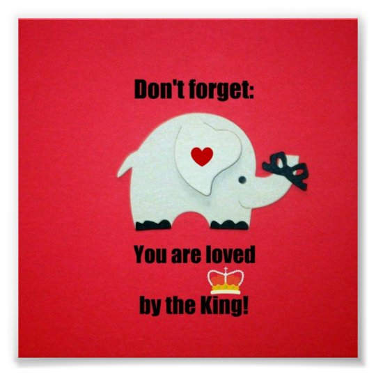 Don't forget: You are loved by the King!