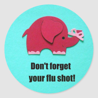 Don't forget your flu shot! round sticker