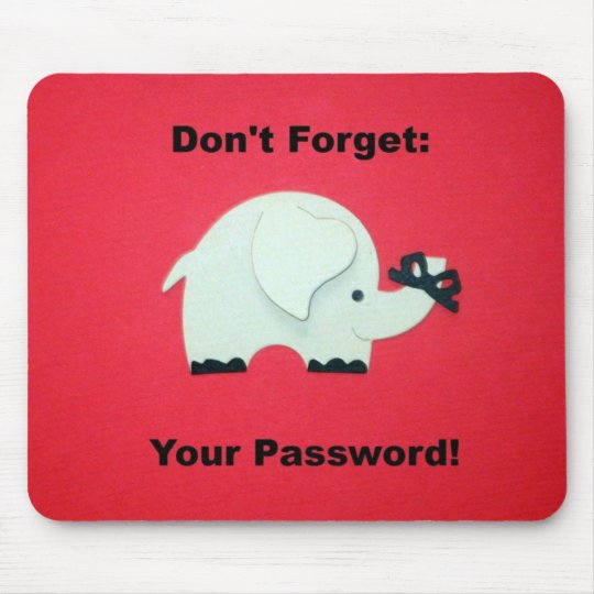 Don't Forget Your Password. Mouse Mat