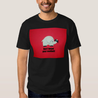 Don't forget your seatbelt! t-shirt