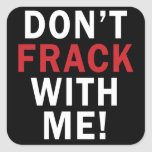 Don't Frack With Me! - Square Stickers (6/sheet)