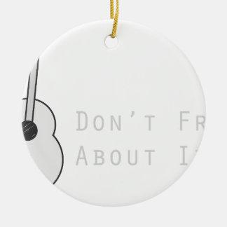Don't Fret About It Christmas Ornament